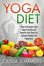Yoga Diet : How to Energize Your Yoga Practice and Nourish Your Body for...