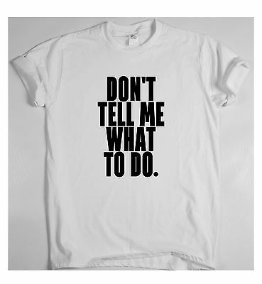 Don't tell me what to do Funny gift t shirt birthday novelty mens ladies humour