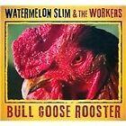 Watermelon Slim - Bull Goose Rooster (2013)