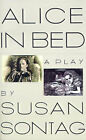 Alice in Bed: A Play in Eight Scenes by Susan Sontag (Paperback / softback, 1993)