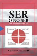 Ser o No Ser : Ese Es el Dilema en Puerto Rico by Guillermo González (2014,...
