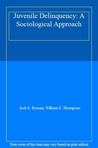 Juvenile Delinquency: A Sociological Approach By Jack E. Bynum, William E. Thom