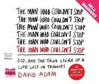 The Man Who Couldn't Stop by David Adam (CD-Audio, 2014)