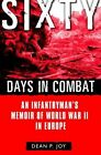 Sixty Days in Combat: An Infantryman's Memoir of World War II in Europe by Dean P. Joy (Paperback, 2004)