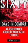 Sixty Days in Combat: An Infantryman's Memoir of World War II in Europe by Dean P. Joy (Paperback, 2004)