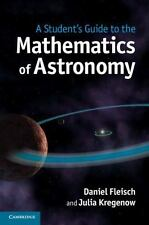 A Student's Guide to the Mathematics of Astronomy by Daniel Fleisch and Julia Kregenow (2013, Paperback)