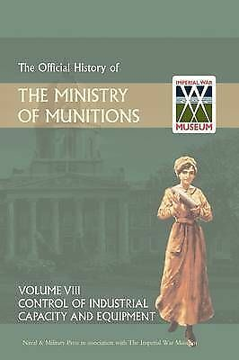 Official History of the Ministry of Munitions Volume VIII: Control of...