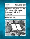 Attorney-General V. City of Toronto - Re. Lese of Queen's Park and Avenues by Anonymous (Paperback / softback, 2012)