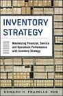 Inventory Strategy: Maximizing Financial, Service and Operations Performance with Inventory Strategy by Edward Frazelle (Hardback, 2015)