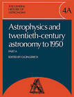 The General History of Astronomy: Volume 4, Astrophysics and Twentieth-Century Astronomy to 1950: Part A: v. 4: Pt. A by Cambridge University Press (Paperback, 2010)