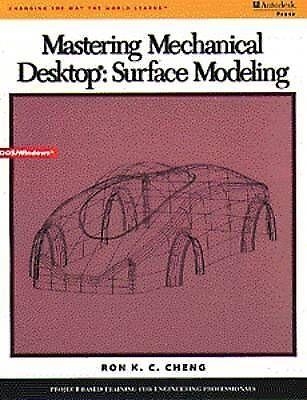 Mastering Mechanical Desktop: Surface Modeling, Cheng, Ron, New Book