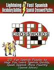 Lightning Fast Spanish Vocabulary Building Spanish Crossword Puzzles: 20 Fun Spanish Puzzles to Help You Learn Spanish Quickly, Speak Spanish More Fluently by Carolyn Woods (Paperback / softback, 2012)