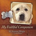 My Faithful Companion : Heartwarming Stories about the Dogs We Love by H. Norman Wright (2009, Hardcover)