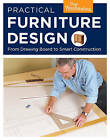 Practical Furniture Design: From Drawing Board to Smart Construction by Taunton Press Inc (Paperback, 2009)