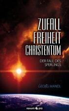 Mandl, Dr. Georg - Zufall - Freiheit - Christentum: Der Fall des Sperlings