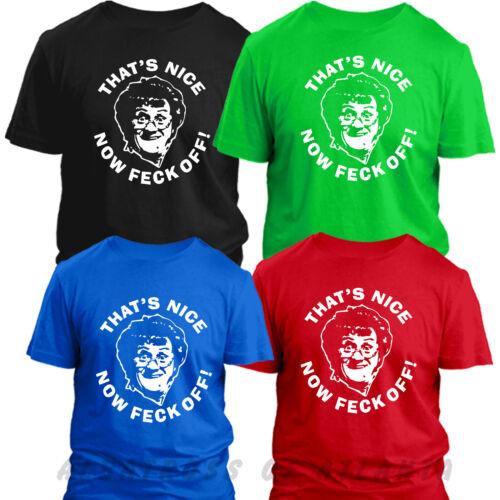 "NOW FECK OFF/"" T SHIRT Kids Ladies Unisex t-shirt MRS BROWNS BOYS /""THAT/'S NICE"