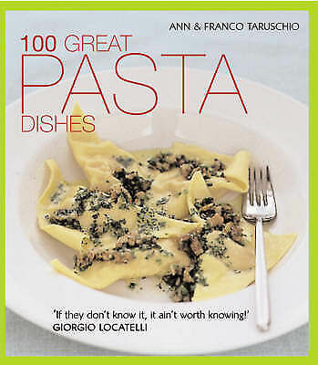 100 Great Pasta Dishes by Taruschio, Franco, Taruschio, Ann, Acceptable Book (Pa