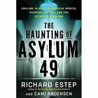 The Haunting of Asylum 49: Chilling Tales of Agressive Spirits, Phantom Doctors, and the Secret of Room 666 by Richard Estep, Cami Andersen (Paperback, 2016)