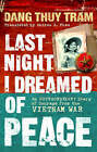 Last Night I Dreamed of Peace: An Extraordinary Diary of Courage from the Vietnam War by Dang Thuy Tram (Paperback, 2009)