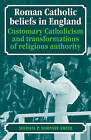 Roman Catholic Beliefs in England: Customary Catholicism and Transformations of Religious Authority by Michael P. Hornsby-Smith (Paperback, 2009)
