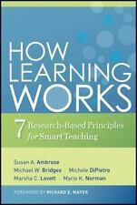 How Learning Works : Seven Research-Based Principles for Smart Teaching by Marie K. Norman, Michael W. Bridges, Susan A. Ambrose, Marsha C. Lovett and Michele DiPietro (2010, Hardcover)