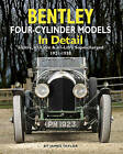 Bentley Four-cylinder Models in Detail: 3-Litre, 4 1/2-Litre and 4 1/2-Litre Supercharged, 1921-1930 by James Taylor (Hardback, 2012)