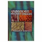 Unsloved Mystery Diseases 9780759625976 by Katherine E. Anderson Book