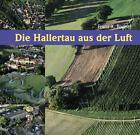 Die Hallertau aus der Luft von Franz Bogner (2013, Gebundene Ausgabe)