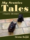 My Scotties Tales a Country Adventure by Christine Morgan 9781425991715