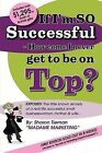 If I'm SO Successful - How Come I Never Get to be on Top? by Sharon Tieman (Paperback, 2008)