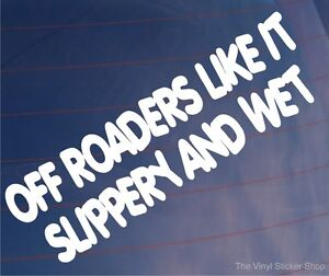 OFF-ROADERS-LIKE-IT-SLIPPERY-AND-WET-Funny-Off-Road-Car-Window-Bumper-Sticker