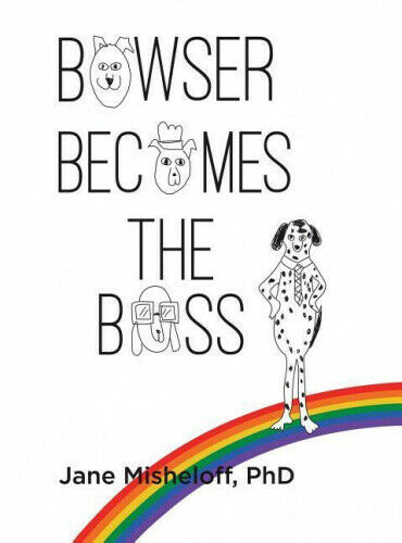 Bowser Becomes the Boss by Phd Jane Misheloff.