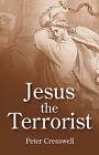 Jesus the Terrorist by Peter Cresswell (Paperback, 2009)