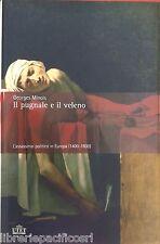 """IL PUGNALE E IL VELENO""""Assassinio politico in Europa-G.MINOIS-Ed.UTET- storia"""