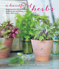 A Handful of Herbs: Inspiring Ideas for Gardening, Cooking and Decorating Your Home with Herbs by Rose Hammick, Louise Pickford, Barbara Segall (Hardback, 2016)