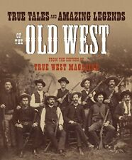 True Tales and Amazing Legends of the Old West : From True West Magazine (2005, Paperback)