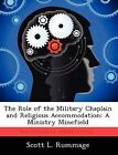 The Role of the Military Chaplain and Religious Accommodation: A Ministry Minefield by Scott L Rummage (Paperback / softback, 2012)