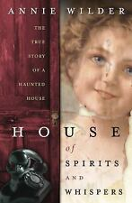 House of Spirits and Whispers : The True Story of a Haunted House by Annie Wilder (2005, Paperback)