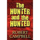Hunter and The Hunted 9781451207279 by Robert Campbell Paperback