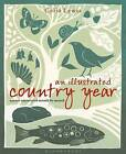 An Illustrated Country Year: Nature Uncovered Month by Month by Celia Lewis (Hardback, 2013)