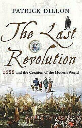 Last Revolution: 1688 Und The Creation Von The Modern World Patrick