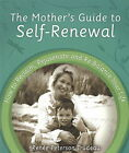 Mother's Guide to Self-Renewal: How to Reclaim, Rejuvenate and Re-Balance Your Life by Renee Peterson Trudeau (Paperback, 2008)