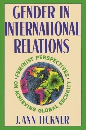 Gender in International Relations. Feminist Perspectives on Achieving Global Sec