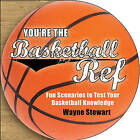 You're the Basketball Ref: 101 Questions to Test Your IQ by Wayne Stewart (Paperback / softback, 2013)