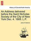 An Address Delivered Before the Saint Nicholas Society of the City of New York Dec. 4. 1869. L.P. by James W Beekman (Paperback / softback, 2011)