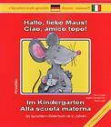 Hallo, liebe Maus! Im Kindergarten, Deutsch-Italienisch. Ciao, amico topo! Alla scuola materna von Birgitta Reddig-Korn, Beate Weiss und Havva Engin (2012, Gebundene Ausgabe)
