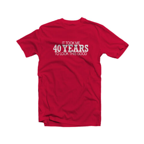 It Took Me 40 Years To Look This Good T-Shirt 40th Birthday Party Funny Gift