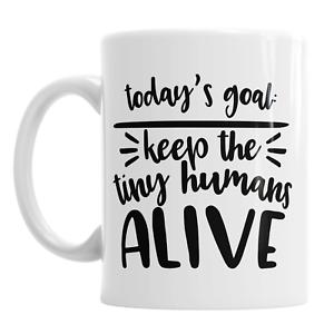 Today's Goal Keep The Tiny Humans Alive Mug 111oz Ceramic Mothers Mummy Mum Cup