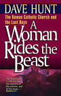 A Woman Rides the Beast: Roman Catholic Church and the Last Days by Dave Hunt (Paperback, 1994)