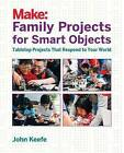 Family Projects for Smart Objects: Tabletop Projects That Respond to Your World by John Keefe (Paperback, 2016)